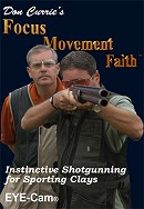Don Currie's Focus-Movement-Faith, Instinctive Shotgunning for Sporting Clays
